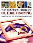 The Practical Book of Picture Framing: How to Make More Than 100 Classic and Decorative Frames by Rian Kanduth (Paperback, 2013)