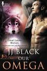 Great Lakes Wolves: Our Omega by Jj Black (Paperback / softback)