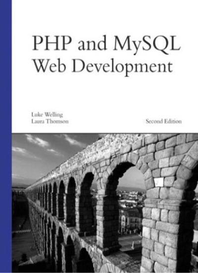 PHP and MySQL Web Development, 2nd edition By Luke Welling, Lau .9780672325250