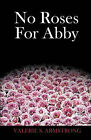 No Roses for Abby by Valerie S. Armstrong (Paperback, 2010)