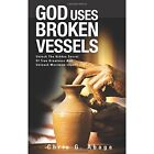 God Uses Broken Vessels: Unlock the Hidden Secret of True Greatness and Unleash Maximum Impact. by Chris G Abaga (Paperback / softback, 2013)