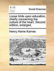 Loose Hints Upon Education, Chiefly Concerning the Culture of the Heart. Second Edition, Enlarged. by Lord Henry Home Kames (Paperback / softback, 2010)