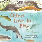 Otters Love to Play von Jonathan London (2016, Gebundene Ausgabe)