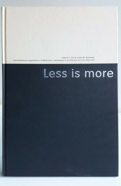 Less Is More Minimalism in Architecture and Other Arts, Vittorio Savi 1997 NICE!