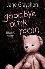 Goodbye Pink Room: Rose's Story by Jane Grayshon (Paperback, 2014)