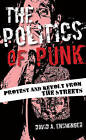 The Politics of Punk: Protest and Revolt from the Streets by David A. Ensminger (Hardback, 2016)
