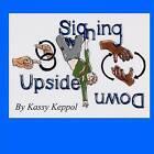 Signing Upside Down by Kassy Keppol (Paperback / softback, 2011)