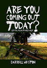 Are You Coming Out Today?: Go On, It's a Lovely Day! by Darrell Weston (Paperback / softback, 2011)