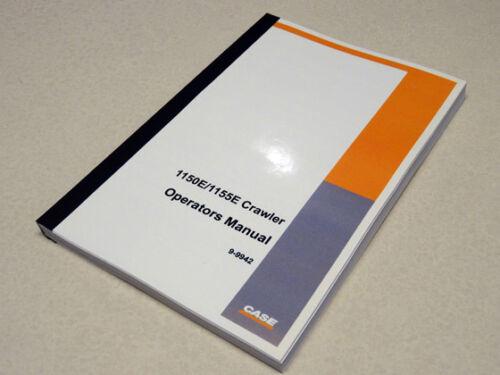 Case 1150E//1155E Crawler Dozer Bulldozer Operators Manual Owners Maintenance NEW