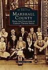 Marshall County: From the Collection of Chesley Thorne Smith by Mary Carol Miller (Paperback / softback, 1998)