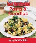 Good Housekeeping Easy to Make! Pasta & Noodles: Over 100 Triple-Tested Recipes by Good Housekeeping Institute (Paperback, 2012)
