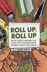 Roll Up, Roll Up: Show Your Cannabis You Care with 20 Unique Ways to Roll Blunts and Joints by Danny Mallo (Hardback, 2014)