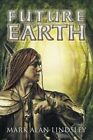 Future Earth by Mark Alan Lindsley (Paperback / softback, 2014)