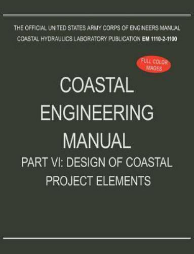 Coastal Engineering Manual Part Vi Design Of Coastal Project Elements Em 1110 2 1100 By U S Army Corps Of Engineers 2012 Trade Paperback For Sale Online Ebay