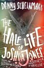 The Half Life of Joshua Jones by Danny Scheinmann (Hardback, 2016)