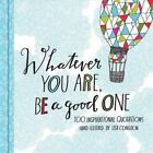 Whatever You Are, Be a Good One: 100 Inspirational Quotations Hand-Lettered by Lisa Congdon by Lisa Congdon (Hardback, 2014)