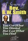 You Got What You Wanted But Lost What You Had by Rev. B.W. Smith (DVD, Aug-2010, Atlanta International)