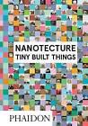 Nanotecture: Tiny Built Things by Rebecca Roke (Hardback, 2016)