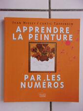 Ivan Hissey / Curtis Tappenden Apprendre la peinture par les numéros 2005 TBE