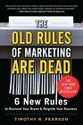 The Old Rules of Marketing Are Dead : 6 New Rules to Reinvent Your Brand and Reignite Your Business by Timothy R. Pearson (2011, Hardcover)