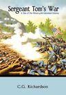 Sergeant Tom's War 9781456860684 by C G Richardson Paperback