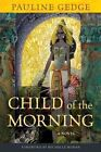 Child of the Morning by Pauline Gedge (Paperback / softback)
