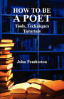 How to be a Poet - Tools, Techniques, Tutorials by John Pemberton (Paperback, 2007)