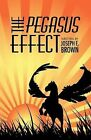 The Pegasus Effect by Joseph E. Brown (Paperback, 2009)