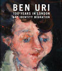 Ben Uri: 100 Years in London: Art, Identity and Migration by Rachel Dickson, Sarah MacDougall (Paperback, 2015)