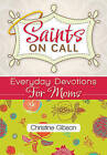 Saints on Call: Everyday Devotions for M: Everyday Devotions for Moms by Christine Gibson (Paperback, 2011)