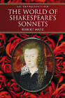 The World of Shakespeare's Sonnets: The Literary Life of the World's Most Famous Love Poetry by Robert Matz (Paperback, 2008)
