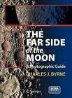 The Far Side of the Moon: A Photographic Guide by Charles J. Byrne (Hardback, 2007)