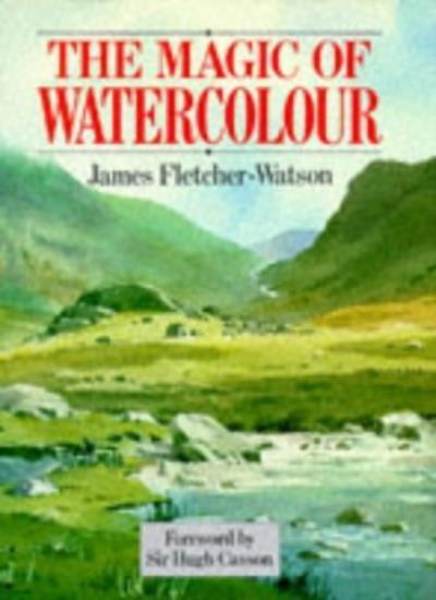 The magic of watercolour By James FLETCHER-WATSON. 9780713455144