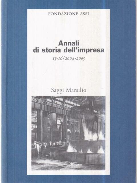 ANNALI DI STORIA DELL'IMPRESA VOL. 15-16 (2004-2005)  AA.VV. MARSILIO 2005