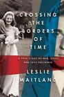 Crossing The Borders of Time 9781590514962 by Leslie Maitland Hardcover