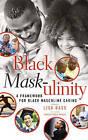 Black Mask-ulinity: A Framework for Black Masculine Caring by Peter Lang Publishing Inc (Paperback, 2016)