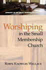 Worshiping in the Small Membership Church by Robin Knowles Wallace (Paperback, 2008)