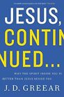 Jesus, Continued...: Why the Spirit Inside You is Better Than Jesus Beside You by J. D. Greear (Paperback, 2014)