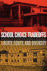 School Choice Tradeoffs: Liberty, Equity, and Diversity by R. Kenneth Godwin, Frank R. Kemerer (Paperback, 2008)