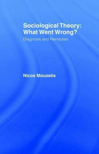 Sociological Theorie - What Went Wrong ? : Diagnostik Und Remedies Nicos