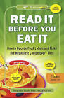 Read it Before You Eat it: How to Decode Food Labels and Make the Healthiest Choice Every Time by Bonnie Taub-Dix (Paperback, 2011)