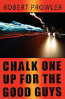 Chalk One Up for the Good Guys by Robert M Prowler (Paperback / softback, 2010)