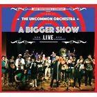 The Uncommon Orchestra a Bigger Show - Live 0654469439163