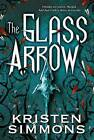 The Glass Arrow by Kristen Simmons (Hardback, 2015)