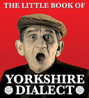 The Little Book of Yorkshire Dialect by Arnold Kellett (Paperback, 2008)