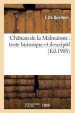 Chateau de la Malmaison : Texte Historique et Descriptif by De Quellern-L...
