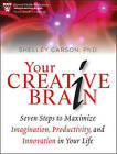 Your Creative Brain: Seven Steps to Maximize Imagination, Productivity, and Innovation in Your Life by Shelley Carson (Hardback, 2010)