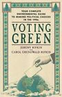 Voting Green Your Complete Environmental Guide to Making Political Choices in T