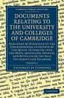 Documents Relating to the University and Colleges of Cambridge: Published by Direction of the Commissioners Appointed by the Queen to Inquire into the State, Discipline, Studies, and Revenues of the Said University and Colleges by University of Cambridge (Paperback, 2009)
