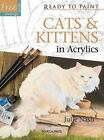 Ready to Paint: Cats and Kittens in Acrylics by Julie Nash (2012, Paperback)